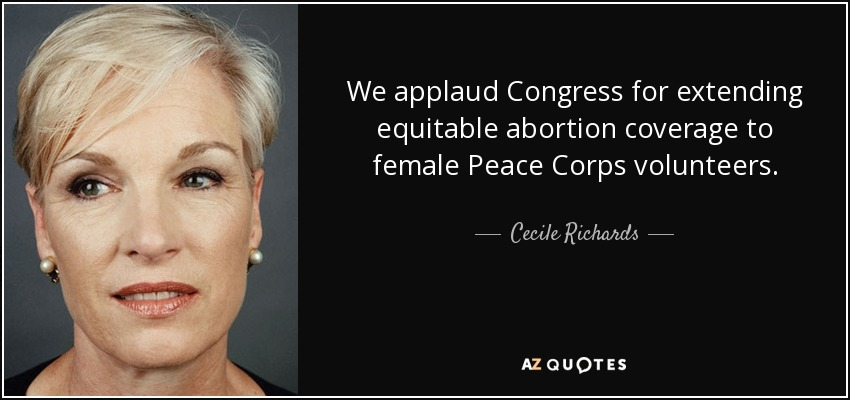 We applaud Congress for extending equitable abortion coverage to female Peace Corps volunteers. - Cecile Richards