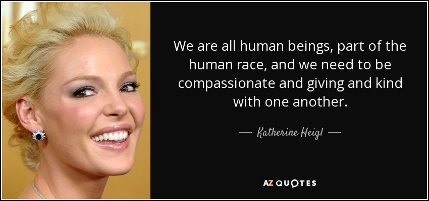 Katherine Heigl Quote We Are All Human Beings Part Of The Human