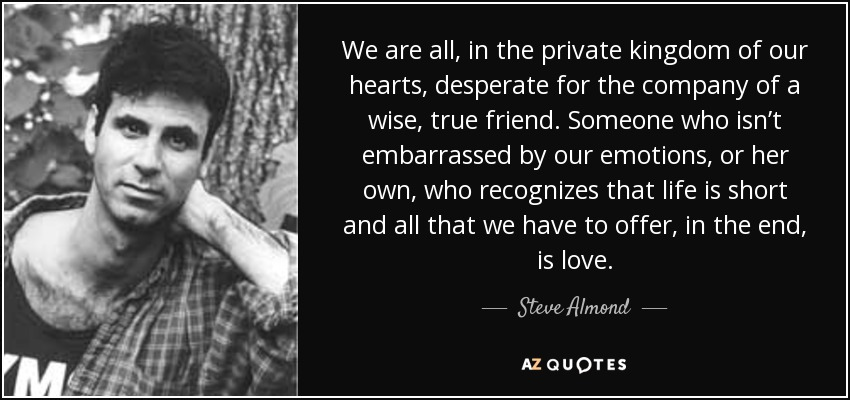 Steve Almond Quote We Are All In The Private Kingdom Of Our Hearts