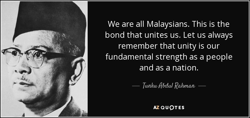 We Are All Malaysians This Is The Bond That Unites Us Let Always Remember Unity Our Fundamental Strength As A People And Nation