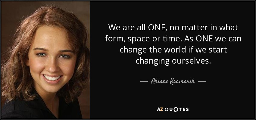 Akiane Kramarik quote: We are all ONE, no matter in what form ...