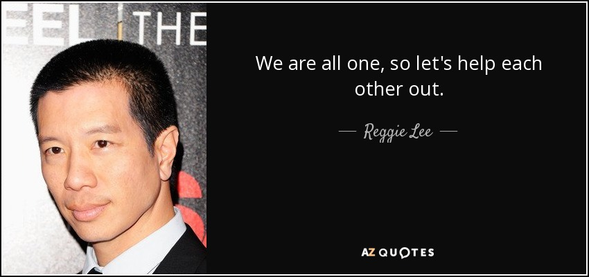 Each Other Is All We Got Quotes: TOP 9 QUOTES BY REGGIE LEE