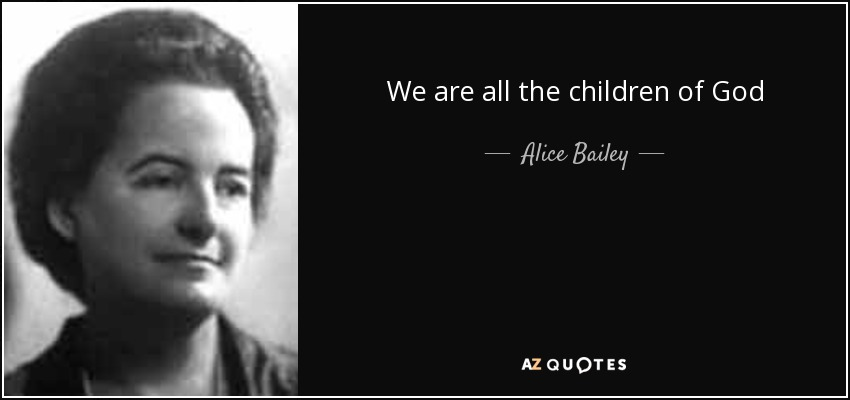 We are all the children of God - Alice Bailey