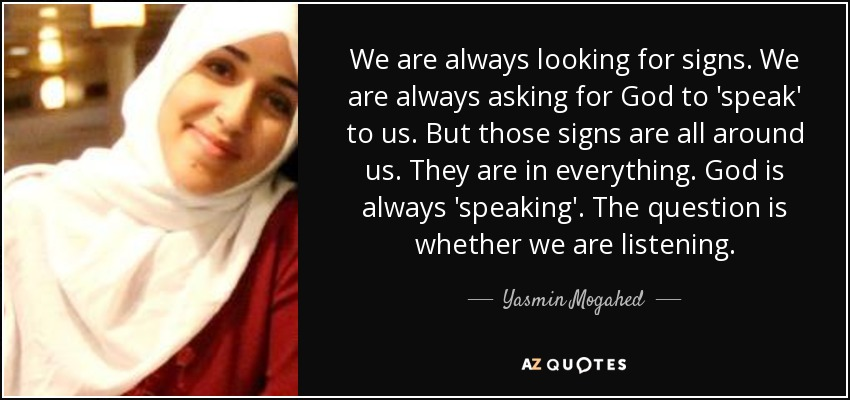 Yasmin Mogahed Quote We Are Always Looking For Signs We Are Always