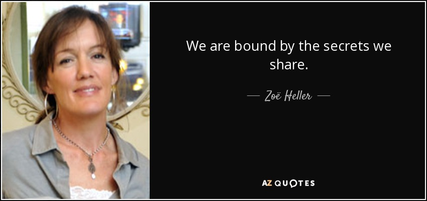 We are bound by the secrets we share. - Zoë Heller