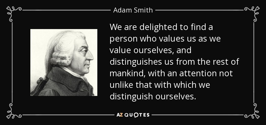 Adam Smith Quote We Are Delighted To Find A Person Who Values Us