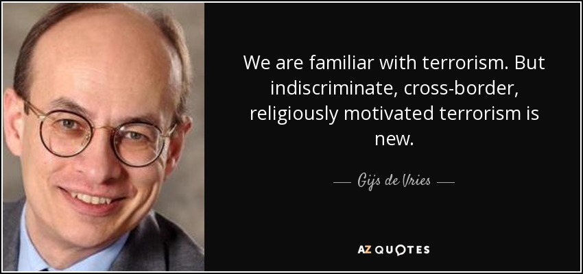 We are familiar with terrorism. But indiscriminate, cross-border, religiously motivated terrorism is new. - Gijs de Vries
