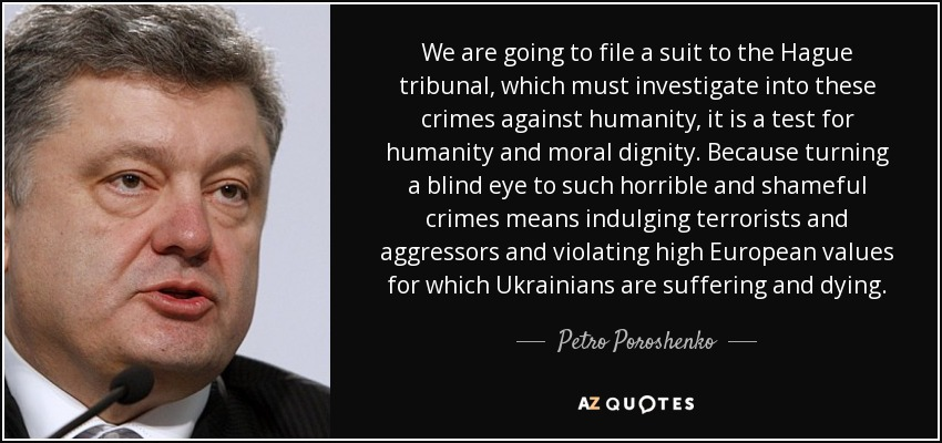 Petro Poroshenko Quote We Are Going To File A Suit To The Hague