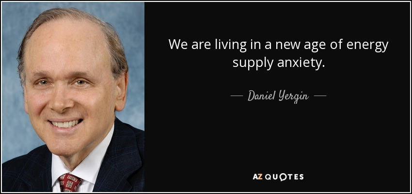 We are living in a new age of energy supply anxiety. - Daniel Yergin