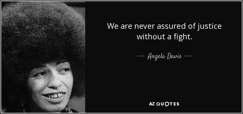 We are never assured of justice without a fight. - Angela Davis