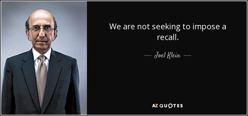 We are not seeking to impose a recall. - Joel Klein