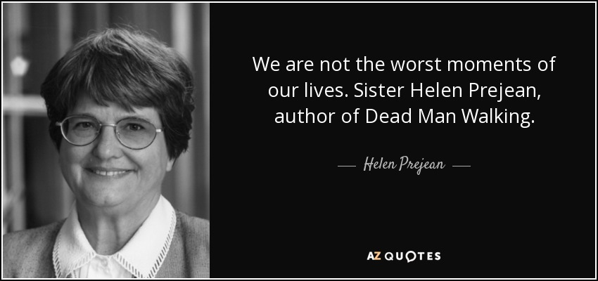 sister helen prejeans dead man walking essay The journey of dead man walking by jake heggie article and photo credited to  michigan opera theatre the grateful young composer of dead man walking.