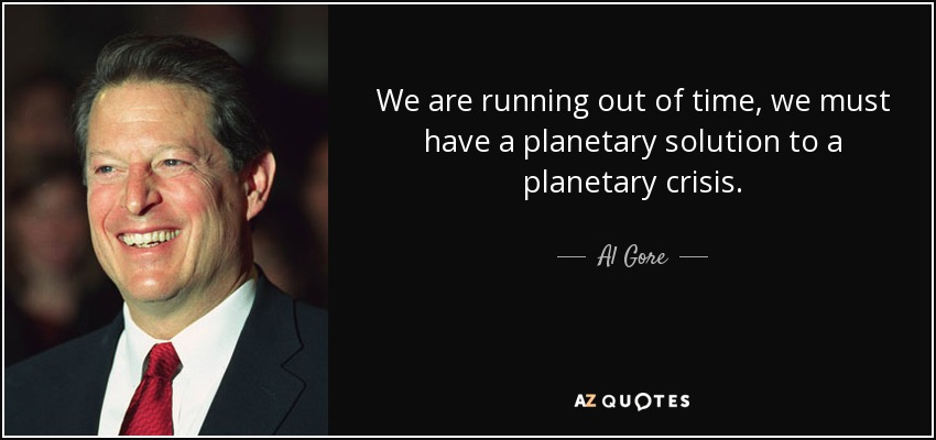We are running out of time, we must have a planetary solution to a planetary crisis. - Al Gore