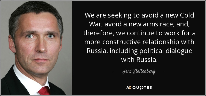 We are seeking to avoid a new Cold War, avoid a new arms race, and, therefore, we continue to work for a more constructive relationship with Russia, including political dialogue with Russia. - Jens Stoltenberg