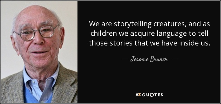 We are storytelling creatures, and as children we acquire language to tell those stories that we have inside us. - Jerome Bruner