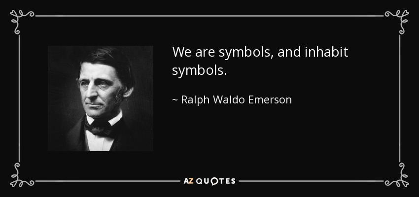 We are symbols, and inhabit symbols. - Ralph Waldo Emerson