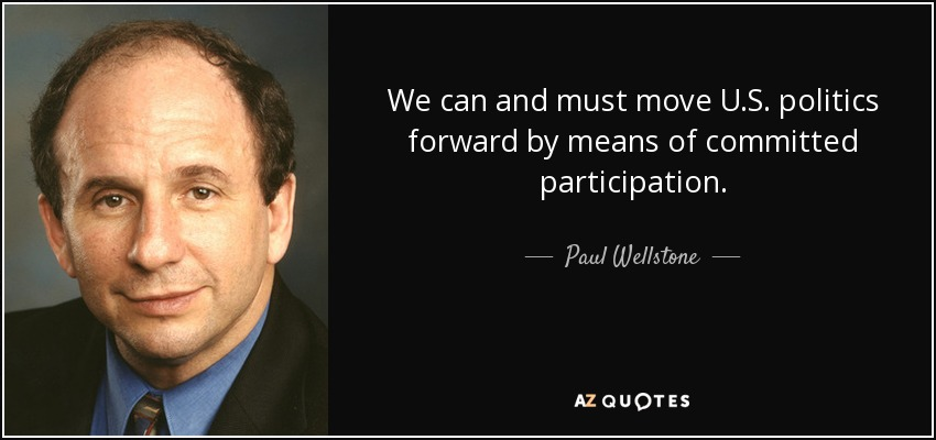 We can and must move U.S. politics forward by means of committed participation. - Paul Wellstone