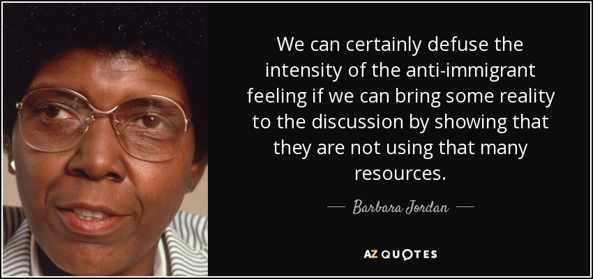 We can certainly defuse the intensity of the anti-immigrant feeling if we can bring some reality to the discussion by showing that they are not using that many resources. - Barbara Jordan
