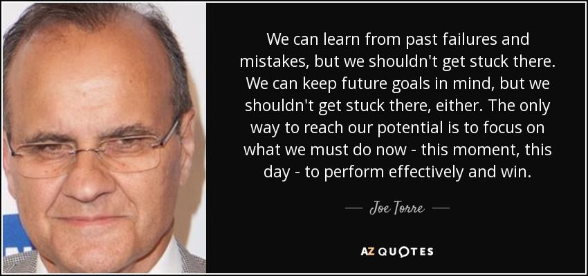 Joe Torre Quote We Can Learn From Past Failures And Mistakes But We