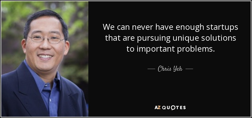 We can never have enough startups that are pursuing unique solutions to important problems. - Chris Yeh