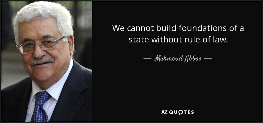 We cannot build foundations of a state without rule of law. - Mahmoud Abbas