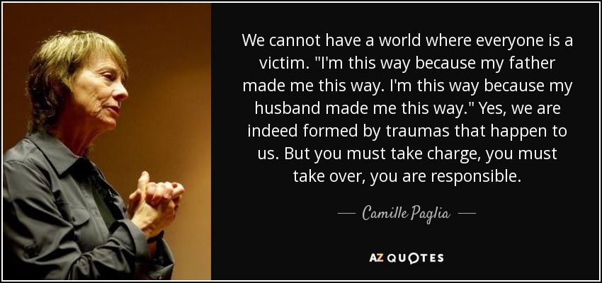 We cannot have a world where everyone is a victim.