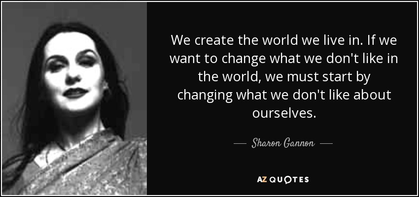Sharon Gannon Quote We Create The World We Live In If We Want