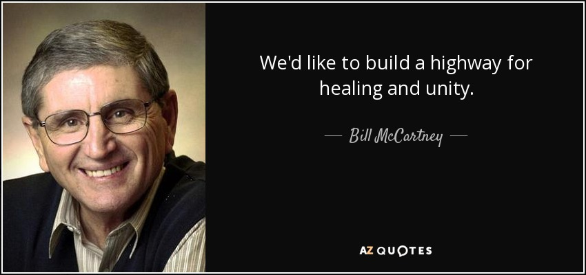 We'd like to build a highway for healing and unity. - Bill McCartney