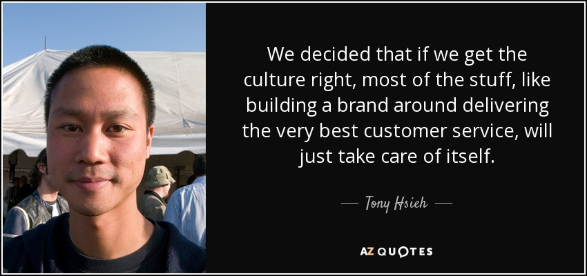 We decided that if we get the culture right, most of the stuff, like building a brand around delivering the very best customer service, will just take care of itself. - Tony Hsieh