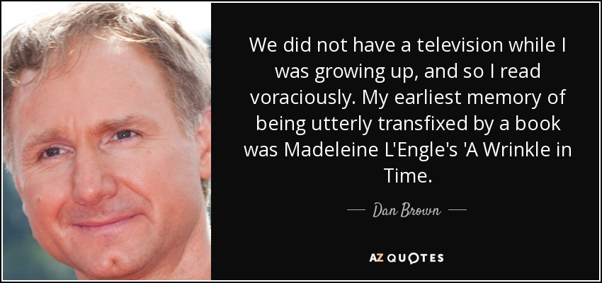 Quotes From A Wrinkle In Time: Dan Brown Quote: We Did Not Have A Television While I Was