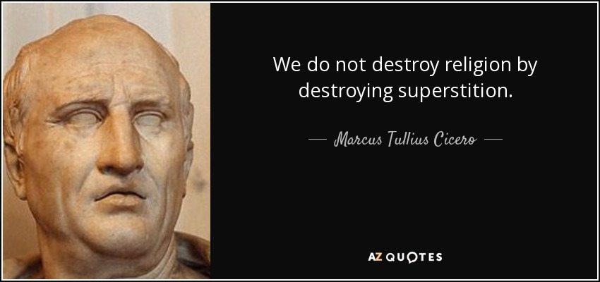 We do not destroy religion by destroying superstition. - Marcus Tullius Cicero