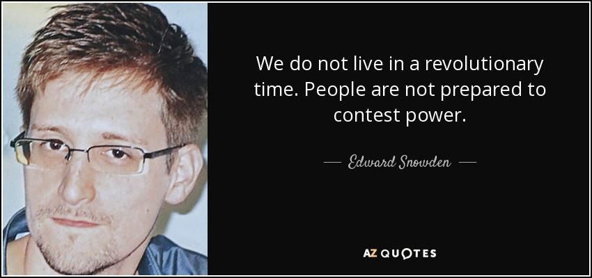 We do not live in a revolutionary time. People are not prepared to contest power. - Edward Snowden