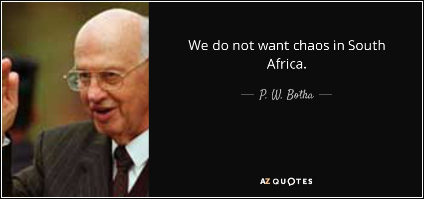 We do not want chaos in South Africa. - P. W. Botha