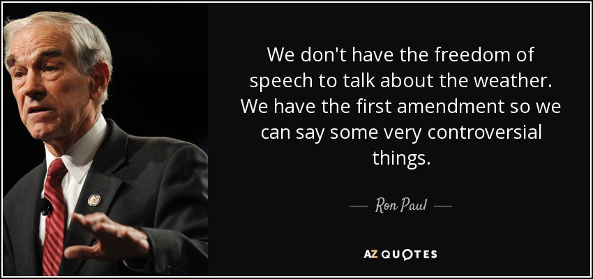 ron paul quote we don t have the freedom of speech to talk about