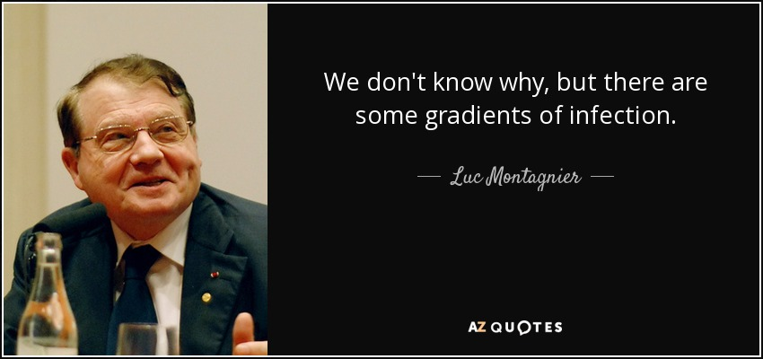 We don't know why, but there are some gradients of infection. - Luc Montagnier