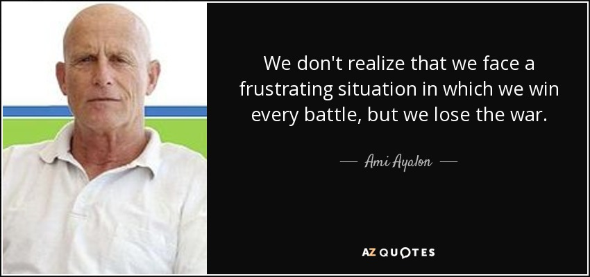 Ami Ayalon Quote We Dont Realize That We Face A Frustrating