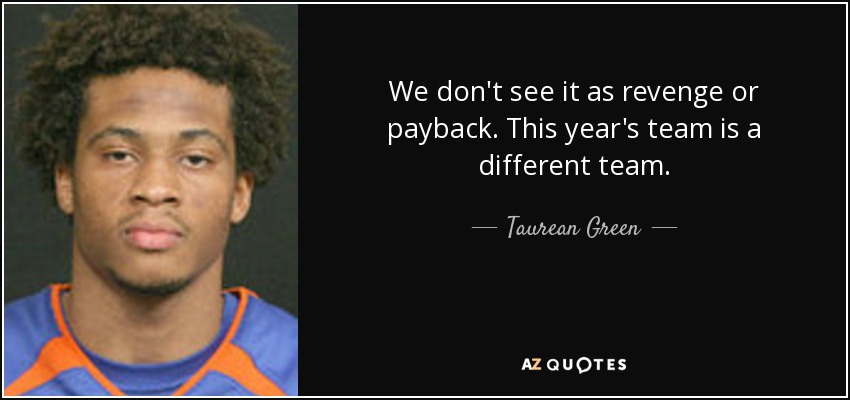 We don't see it as revenge or payback. This year's team is a different team. - Taurean Green