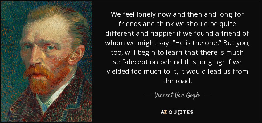 Vincent Van Gogh Quote We Feel Lonely Now And Then And Long For