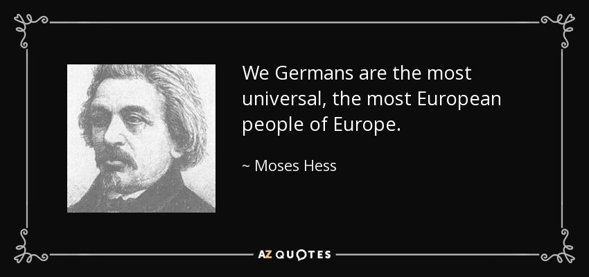 We Germans are the most universal, the most European people of Europe. - Moses Hess