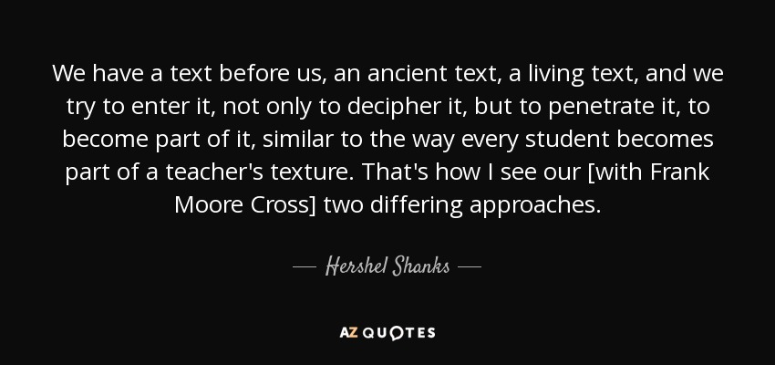 Hershel Shanks Quote We Have A Text Before Us An Ancient Text A
