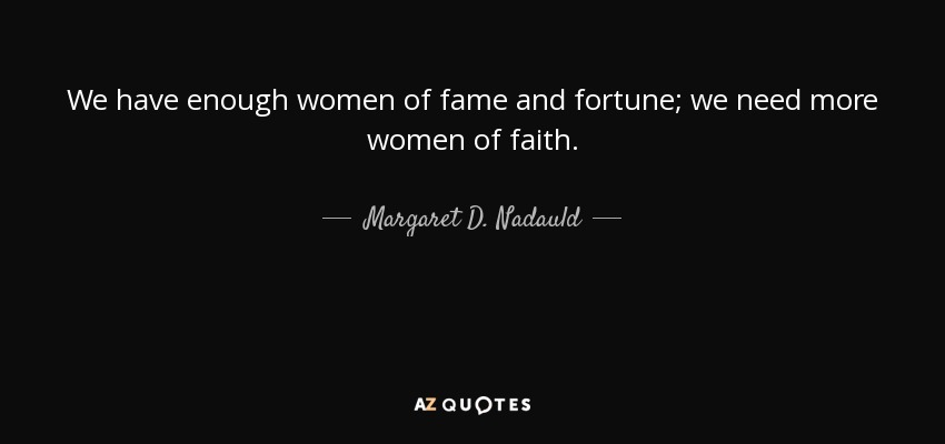 Margaret D Nadauld Quote We Have Enough Women Of Fame And Fortune