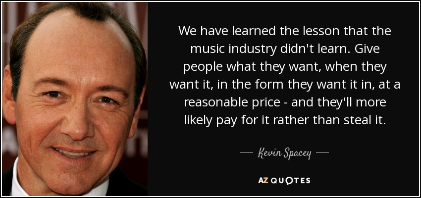 Kevin Spacey Quote We Have Learned The Lesson That The Music