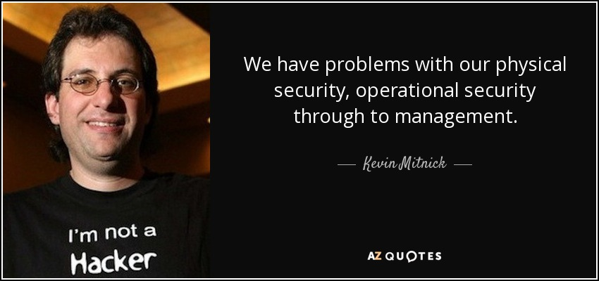 Kevin Mitnick Quote We Have Problems With Our Physical Security