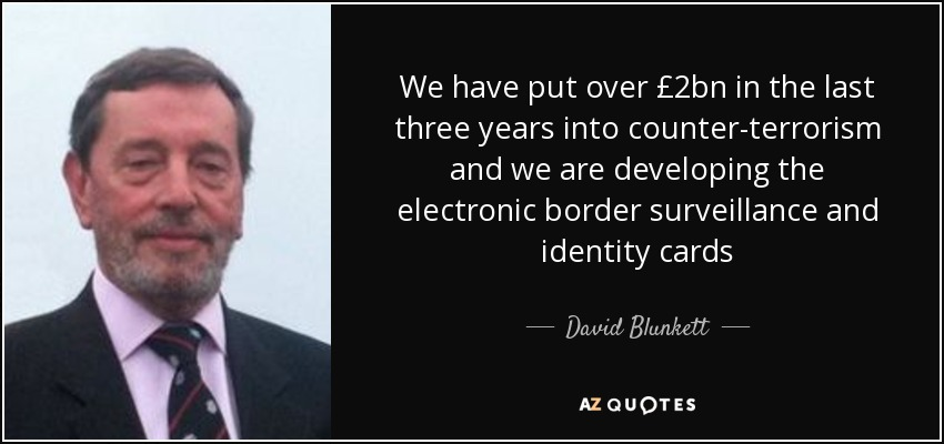 We have put over £2bn in the last three years into counter-terrorism and we are developing the electronic border surveillance and identity cards - David Blunkett