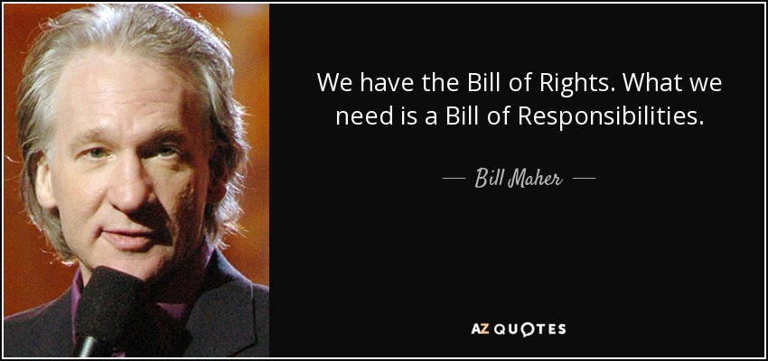 Bill Maher Quote We Have The Bill Of Rights What We Need Is