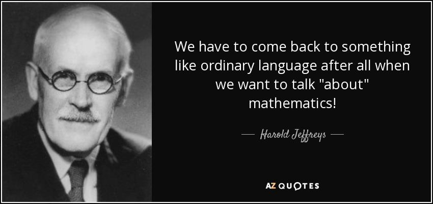 We have to come back to something like ordinary language after all when we want to talk