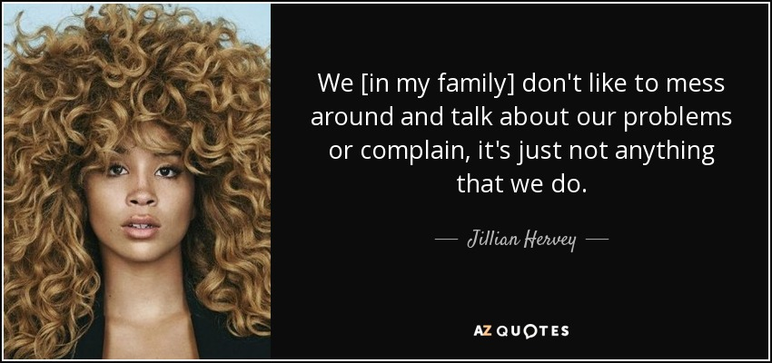 Jillian Hervey Quote We In My Family Dont Like To Mess Around And