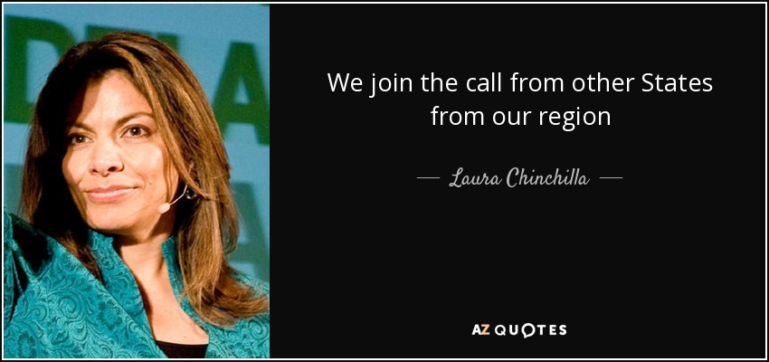 We join the call from other States from our region - Laura Chinchilla