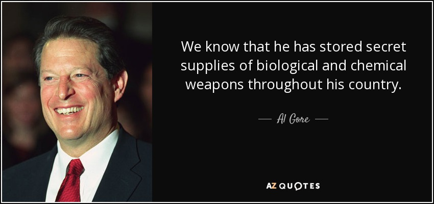 We know that he has stored secret supplies of biological and chemical weapons throughout his country. - Al Gore