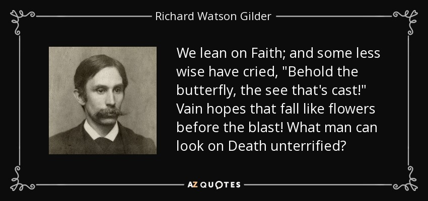We lean on Faith; and some less wise have cried,